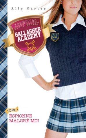 Espionne malgré moi (Gallagher Academy #1) Ally Carter