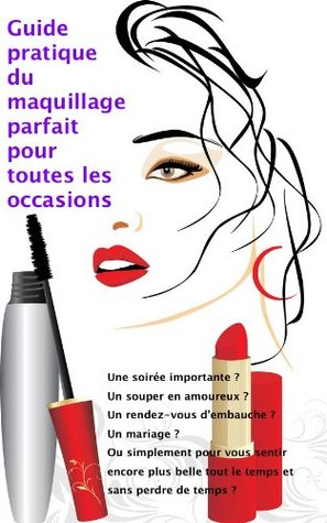 Guide pratique du maquillage parfait pour toutes les occasions  by  John Hamilton