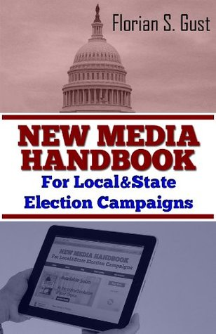 New Media Handbook: For Local And State Election Campaigns Florian S. Gust
