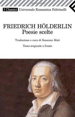 Poesie scelte. Testo tedesco a fronte (Universale economica. I classici) Friedrich H?lderlin
