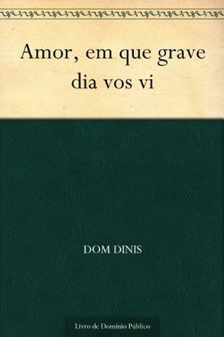 Amor, em que grave dia vos vi  by  Dom Dinis