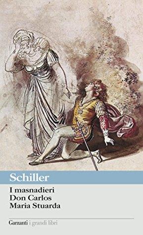 I masnadieri - Don Carlos - Maria Stuarda  by  Friedrich Schiller