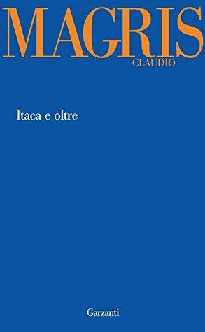 Itaca e oltre  by  Claudio Magris