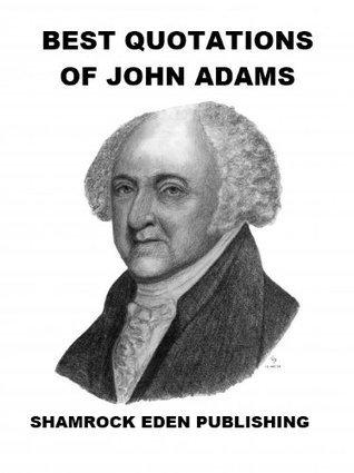 Best Quotations of John Adams  by  John  Adams