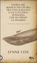 Storia del magico incontro tra una ragazza e un cucciolo di balena che ha perso la mamma  by  Lynne Cox