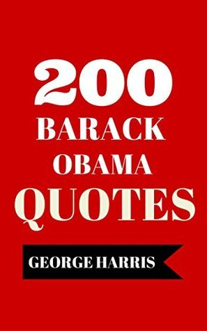 200 Barack Obama Quotes - Interesting And Funny Quotes By Barack Obama George Harris