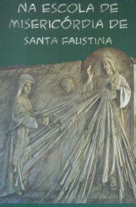 NA ESCOLA DE MISERICÓRIDA DE SANTA FAUSTINA The Congregation of the Sisters of Our Lady of Mercy