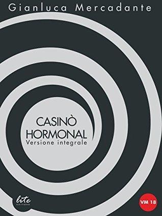 Casinò Hormonal: Versione integrale Gianluca Mercadante