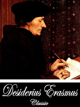 In Praise of Folly, With Authors Epistle To Sir Thomas More and Illustrated With Many Curious Cuts [Illustrated] [Annotated]  by  Desiderius Erasmus