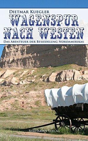 Wagenspur nach Westen: Das Abenteuer der Besiedelung Nordamerikas  by  Dietmar Kuegler