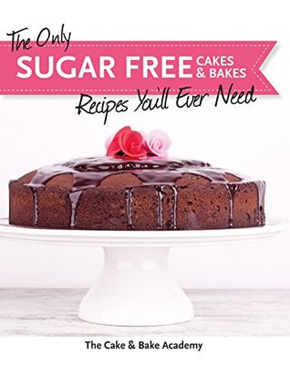 The Only Sugar Free Cakes & Bakes Recipes Youll Ever Need!  by  The Cake and Bake Academy