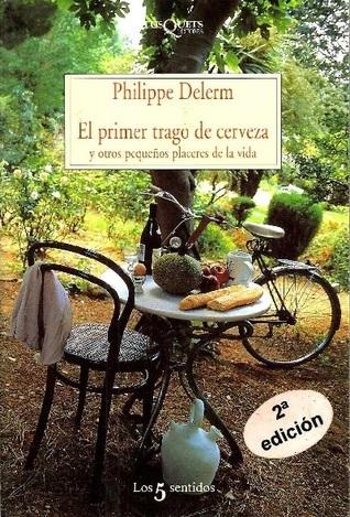 El primer trago de cerveza: Y otros pequeños placeres de la vida  by  Philippe Delerm