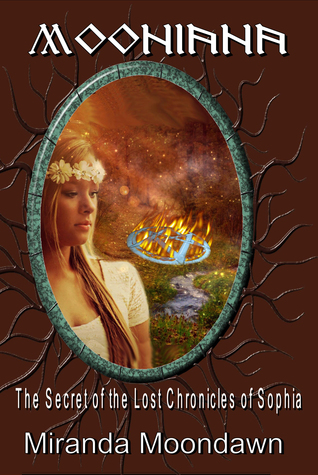 Mooniana: And the Secrets of the Lost Chronicles of Sophia  by  Miranda Moondawn