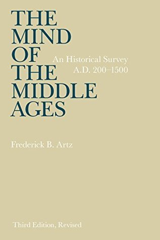 The Mind of the Middle Ages: An Historical Survey  by  Frederick B. Artz