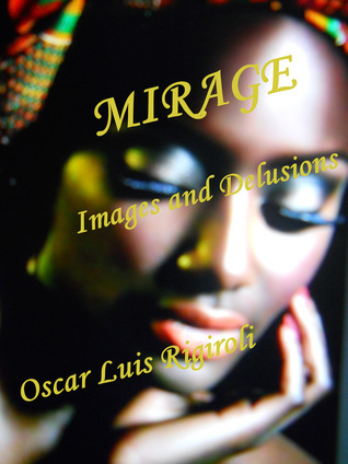 Mirage Images and Delusions  by  Oscar Luis Rigiroli