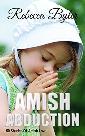 Amish Abduction (Amish Romance Mystery Suspense) Amish Love Stories Series (50 Shades Of Amish Love Book 9)  by  Rebecca Byler