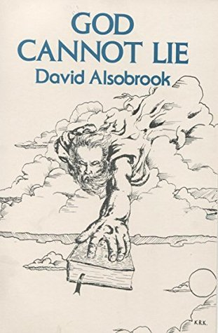 God Cannot Lie: The Infallible Integrity of Gods Word and the Importance of Knowing the Word David Alsobrook