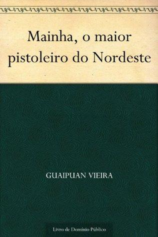 Mainha o maior pistoleiro do Nordeste  by  Guaipuan Vieira