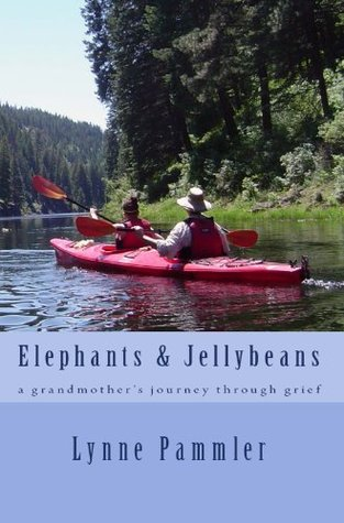Elephants & Jellybeans: a grandmothers journey through grief Lynne Pammler