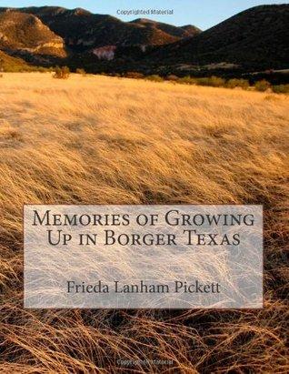 Memories of Growing Up in Borger Texas Frieda Lanham Pickett