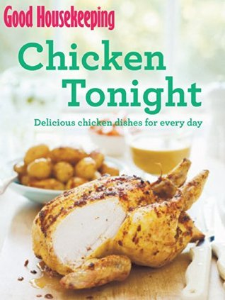 Good Housekeeping Chicken Tonight!: Delicious chicken dishes for every day  by  Good Housekeeping Institute