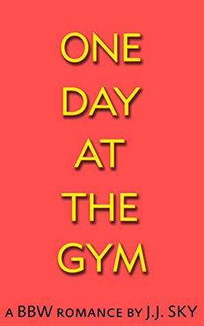 One Day At The Gym: A BBW Romance J.J. Sky