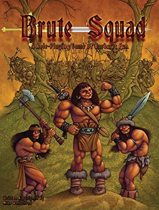 The Brute Squad: A Role-Playing Game of Barbaric Fun Michael Whitehead