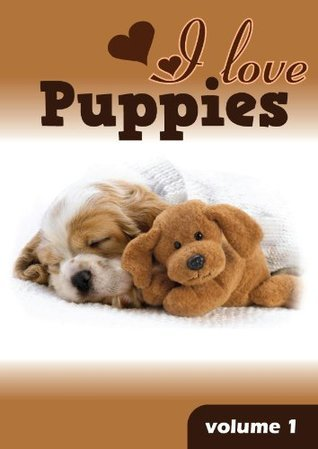 I Love Cute Puppies and Dogs (A Learn to Read Picture Book for Kids) Volume 1  by  Charlene Sampilo