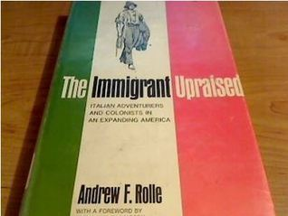 The Immigrant Upraised: Italian Adventurers and Colonists in an Expanding America  by  Andrew F. Rolle