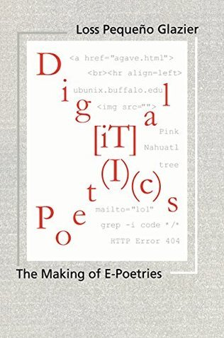 Digital Poetics: Hypertext, Visual-Kinetic Text and Writing in Programmable Media Loss Glazier