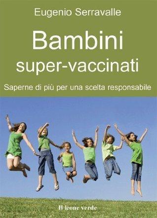 Bambini super-vaccinati (Il bambino naturale) Eugenio Serravalle