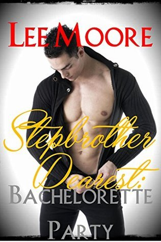 Stepbrother Dearest Bachelorette Party: A Taboo Erotic Short Story Lee Moore