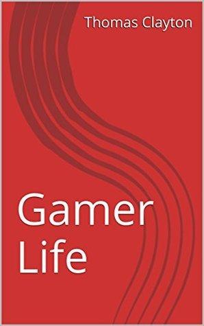 Gamer Life  by  Thomas Clayton