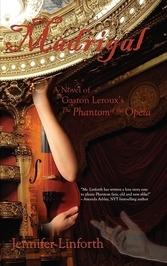 Madrigal: A Novel of Gaston LeRouxs the Phantom of the Opera  by  Jennifer Linforth