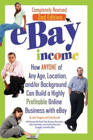 eBay Income: How Anyone of Any Age, Location, and/or Background Can Build a Highly Profitable Online Business with eBay REVISED 2ND EDITION  by  John Peragine