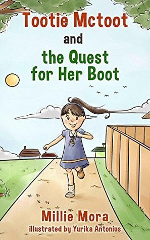 Tootie Mctoot and The Quest For Her Boot: Great Adventures for Kids Millie Mora