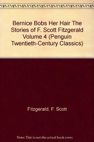 Collected Stories 4: Bernice Bobs Her Hair (20th Century Classics) F. Scott Fitzgerald