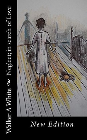 Neglect in search of Love: New Edition  by  Walker A White