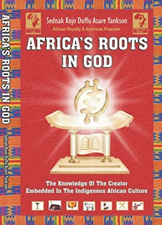 Africas Roots in God: The Knowledge of the Creator Embedded in the African Culture (Royal Heritage Books) Benjamin Reaves