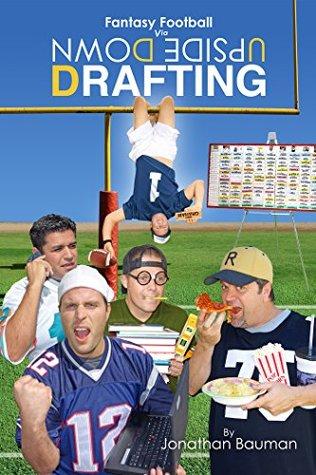 Fantasy Football Via Upside Down Drafting (UDD Book)  by  Jonathan Bauman