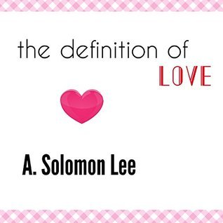The Definition Of Love: Moments Not Forgotten  by  A. Solomon Lee