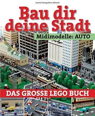 Bau dir deine Stadt - Midimodelle: Auto: Das große Lego Buch Joachim Klang