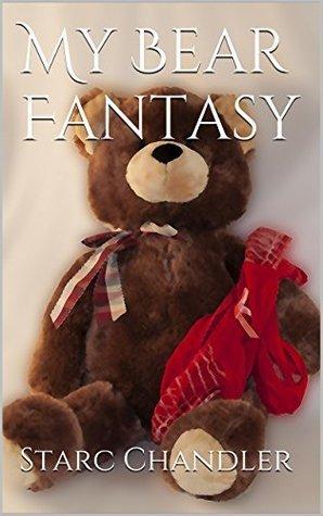 My Bear Fantasy  by  Starc Chandler