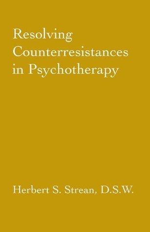 Resolving Counterresistances In Psychotherapy  by  Herbert S. Strean