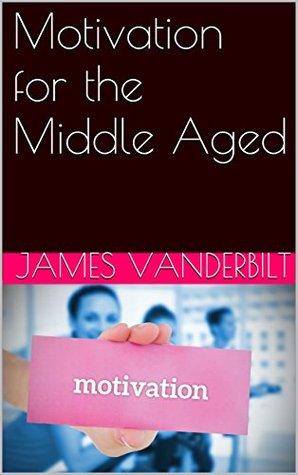 Motivation for the Middle Aged James Vanderbilt