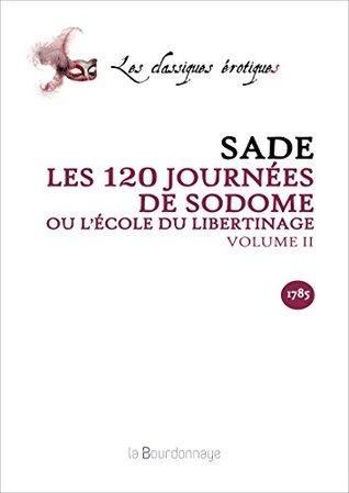Les 120 Journées de Sodome - Volume 2: LÉcole du libertinage  by  Sade Donatien Alphone François
