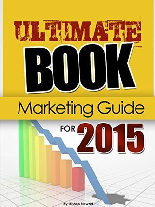 The Essential Book Marketing Guide for 2015  by  Bishop Stewart