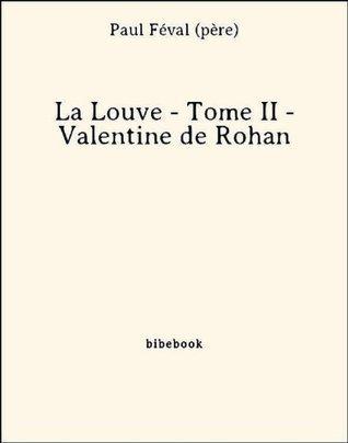 La Louve - Tome II - Valentine de Rohan Paul Féval (Père)