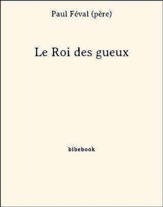 Le Roi des gueux  by  Paul Féval (Père)