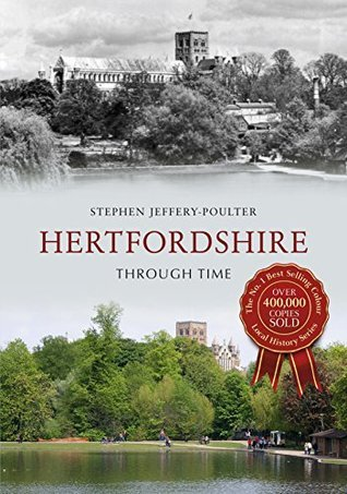 Hertfordshire Through Time Stephen Jeffrey-Poulter